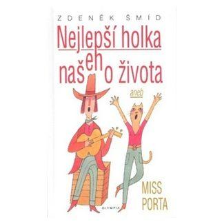 Zdeněk Šmíd: Nejlepší holka našeho života aneb Miss Porta - 2. vydání cena od 104 Kč