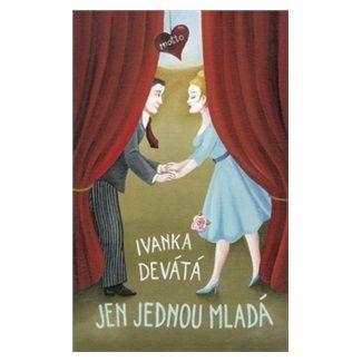 Ivanka Devátá: Jen jednou mladá cena od 188 Kč