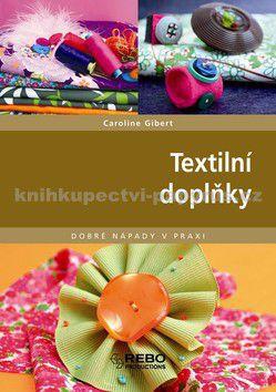 Caroline Gibert: Textilní doplňky - Dobré nápady v praxi cena od 39 Kč