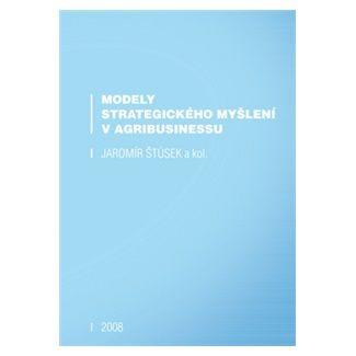 Jaromír Štůsek: Modely strategického myšlení v agribusinessu cena od 104 Kč