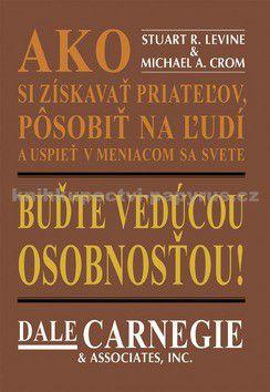 Stuart R. Levine, Michael A. Crom: Buďte vedúcou osobnosťou! cena od 130 Kč