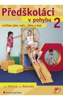 Hana Volfová: Předškoláci v pohybu 2 - cvičíme jako zajíc, žába a had cena od 142 Kč