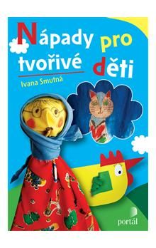 Ivana Smutná: Nápady pro tvořivé děti cena od 145 Kč