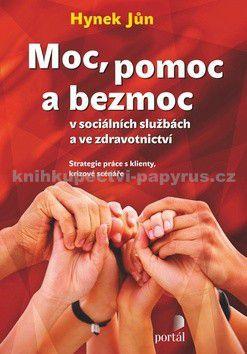 Jůn Hynek: Moc, pomoc a bezmoc v sociálních službách - Jůn Hynek cena od 230 Kč