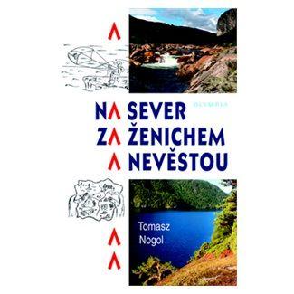Tomasz Nogol: Na sever za ženichem a nevěstou cena od 37 Kč