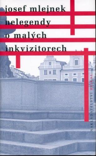 Josef Mlejnek: Nelegendy o malých inkvizitorech cena od 117 Kč