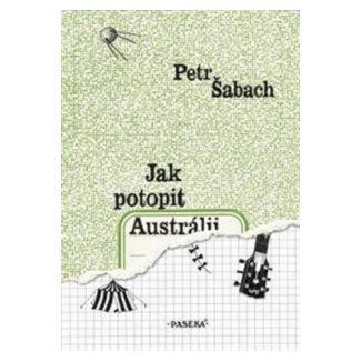 Petr Šabach: Jak potopit Austrálii cena od 96 Kč
