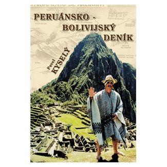 Pavel Kyselý: Peruánsko-bolivijský deník cena od 123 Kč