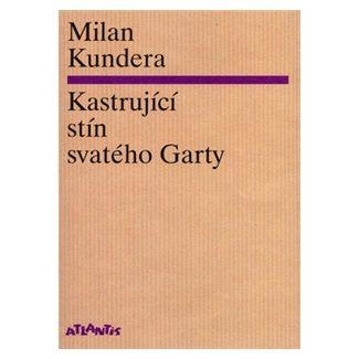 Milan Kundera: Kastrující stín svatého Garty cena od 90 Kč