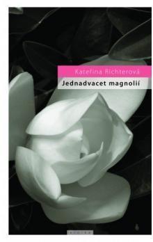 Kateřina Richterová: Jednadvacet magnólií aneb o lásce a jiných násilích cena od 99 Kč