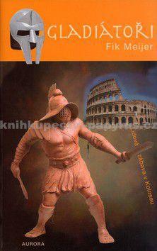 Fik Meijer: Gladiátoři cena od 180 Kč