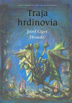 Jozef Cíger Hronský: Traja hrdinovia cena od 121 Kč