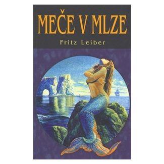 Fritz Leiber: Meče v mlze cena od 132 Kč