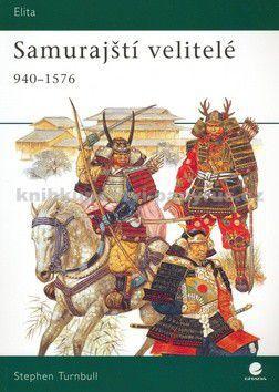 Stephen Turnbull: Samurajští velitelé 940-1576 cena od 0 Kč