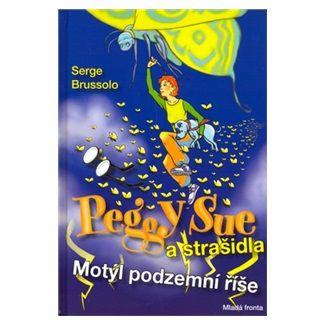 Serge Brussolo: Peggy Sue a strašidla - Motýl podzemní říše cena od 157 Kč