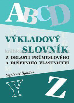 Karel Špindler: Výkladový slovník z oblasti průmyslového a duševního vlastnictví cena od 111 Kč