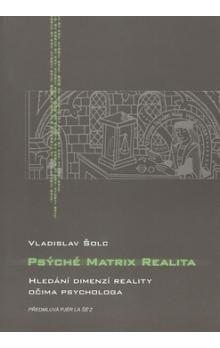 Vladislav Šolc: Psýché Matrix realita cena od 109 Kč