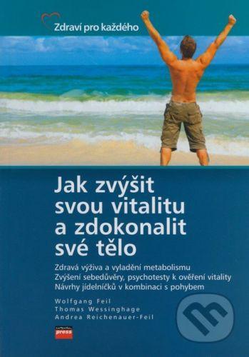 Wolfgang Feil, Thomas Wessinghage, Andrea Reichenauer - Feil: Jak zvýšit svou vitalitu a zdokonalit své tělo cena od 101 Kč