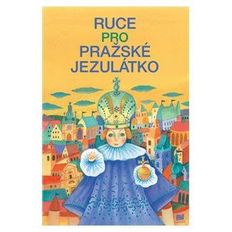 Ivana Pecháčková, Lucie Dvořáková: Ruce pro pražské jezulátko cena od 100 Kč