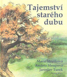 Jaroslav Turek, Andrea Sloupová, Marie Hrušková: Tajemství starého dubu cena od 171 Kč