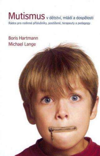 Boris Hartmann, Michael Lange: Mutismus v dětství, mládí a dospělosti - Rádce pro rodinné příslušníky, postižené, terapeuty a pedagogy cena od 88 Kč