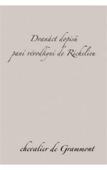 Chevalier de Grammont: Dvanáct dopisů paní vévodkyni de Richelieu cena od 82 Kč