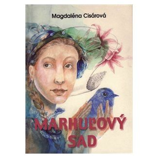 Magdaléna Cisárová: Marhuľový sad cena od 95 Kč