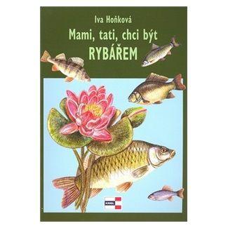 Iva Hoňková: Mami,tati, chci být rybářem cena od 106 Kč