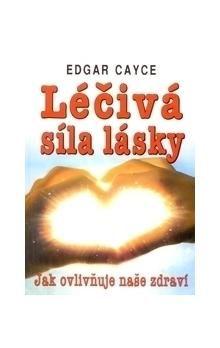 Edgar Cayce: Léčivá síla lásky cena od 123 Kč