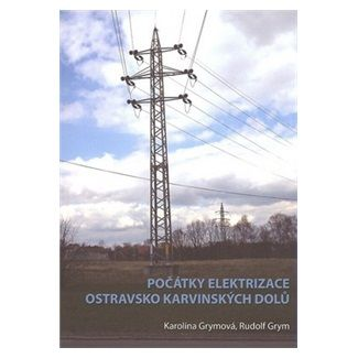 Rudolf Grym, Karolína Grymová: Počátky elektrizace OKD cena od 153 Kč