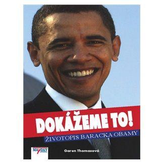 Garen Thomas: Dokážeme to! - Životopis Baracka Obamy cena od 127 Kč