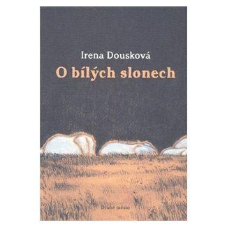Irena Dousková: O bílých slonech cena od 116 Kč
