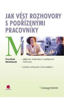 František Bělohlávek: Jak vést rozhovory s podřízenými pracovníky cena od 169 Kč