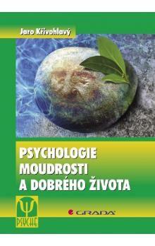 GRADA Psychologie moudrosti a dobrého života cena od 169 Kč