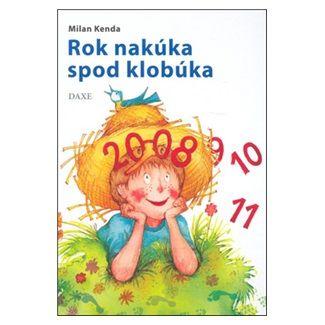 Milan Kenda: Rok nakúka spod klobúka cena od 93 Kč