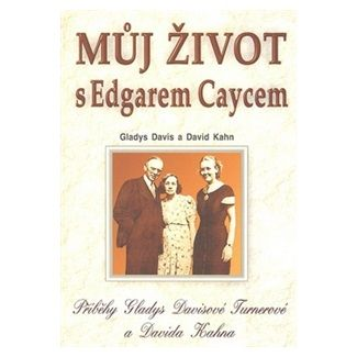 Gladys Davis, David Kahn: Můj život s Edgarem Caycem cena od 106 Kč