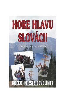 Blažena Krivošíková: Hore hlavu slováci ! cena od 103 Kč