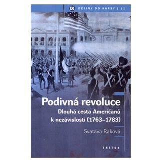 Svatava Raková: Podivná revoluce - Dlouhá cesta Američanů k nezávislosti (1763-1783) cena od 106 Kč