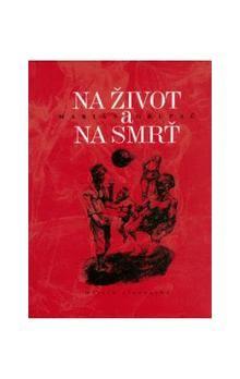 Matica slovenská Na život a na smrť cena od 126 Kč