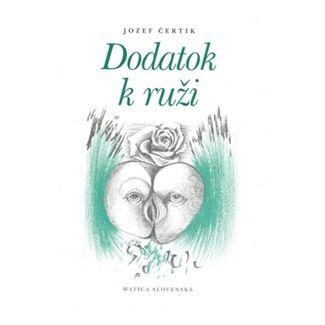 Jozef Čertík: Dodatok k ruži cena od 80 Kč