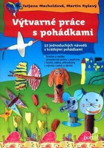 Martin Ryšavý, Taťjana Macholdová: Výtvarné práce s pohádkami cena od 168 Kč