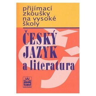 Marie Čechová: Přijímací zkoušky na vysokou školu - Český jazyk a literarura cena od 106 Kč