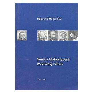 Ondruš Rajmund: Svätí a blahoslavení jezuitskej rehole cena od 90 Kč