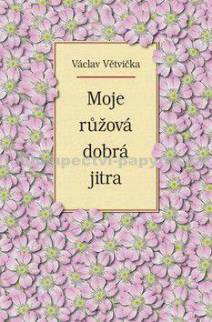 Václav Větvička: Moje růžová dobrá jitra cena od 190 Kč