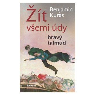Benjamin Kuras: Žít všemi údy / Hravý talmud cena od 136 Kč