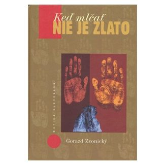 Gorazd Zvonický: Keď mlčať nie je zlato cena od 138 Kč