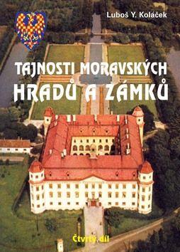 Luboš Y. Koláček: Tajnosti moravských hradů a zámků - Čtvrtý díl cena od 132 Kč