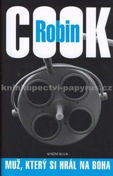 Robin Cook: Muž, který si hrál na Boha - 3. vydání, v EMG 2. vydání cena od 178 Kč