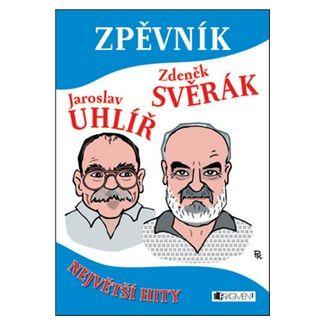Jaroslav Uhlíř, Zdeněk Svěrák: Zpěvník - Zdeněk Svěrák a Jaroslav Uhlíř - Největší hity cena od 135 Kč