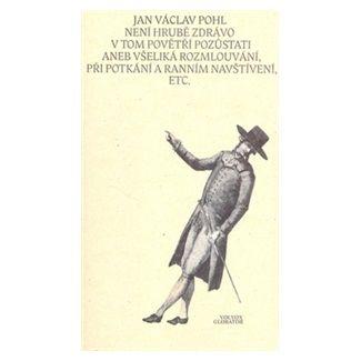 Jan Václav Pohl: Není hrubě zdrávo v tomto povětří pozůstati aneb všelijaká rozmlouvání při potkání a ranním navštívení, etc. cena od 94 Kč